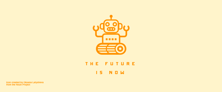A robot saying 'The Future is Now'
